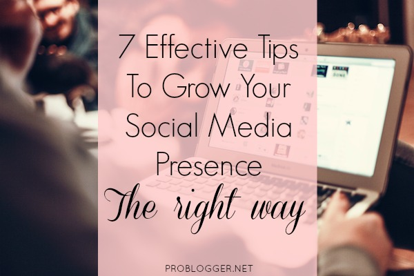 7-Tips-to-Grow-Your-Social-Media-Presence-The-Right-Way