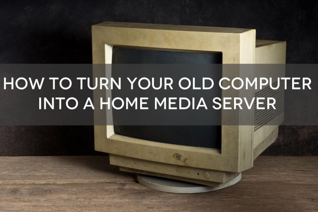 turn-old-pc-into-home-media-server-diy-geek