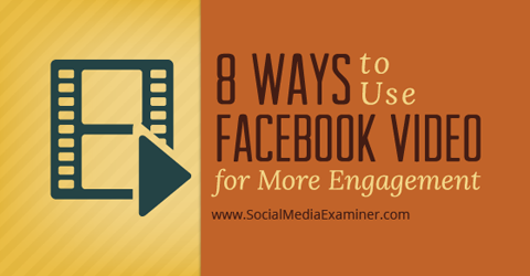 use-facebook-video-for-more-engagement